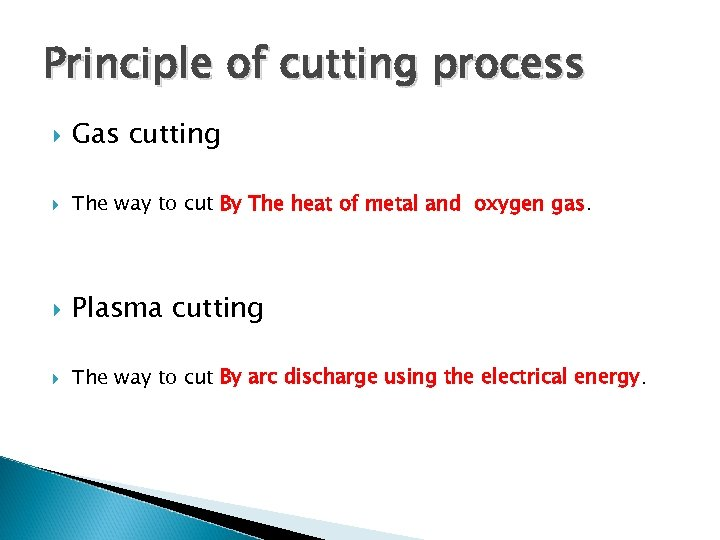 Principle of cutting process Gas cutting The way to cut By The heat of