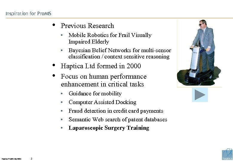 Inspiration for Pro. MIS • Previous Research • Mobile Robotics for Frail Visually Impaired