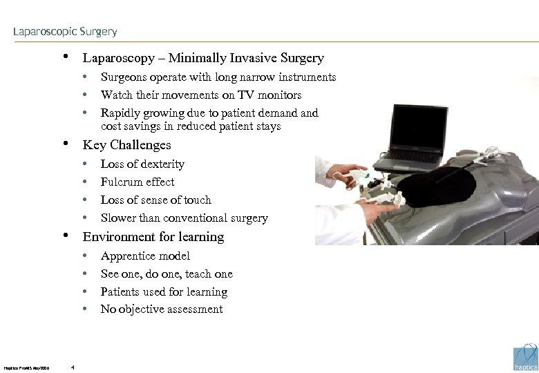 Laparoscopic Surgery • Laparoscopy – Minimally Invasive Surgery • • Key Challenges • •