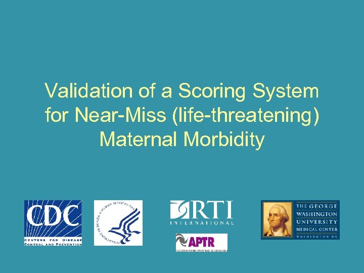 Validation of a Scoring System for Near-Miss (life-threatening) Maternal Morbidity
