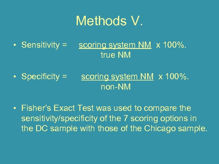 Methods V. • Sensitivity = scoring system NM x 100%. true NM • Specificity