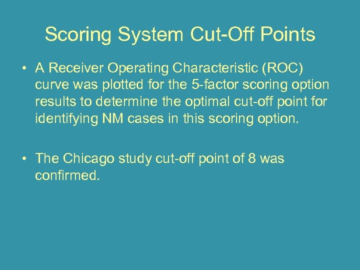 Scoring System Cut-Off Points • A Receiver Operating Characteristic (ROC) curve was plotted for