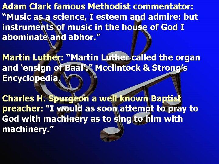 "Adam Clark famous Methodist commentator: ""Music as a science, I esteem and admire: but"
