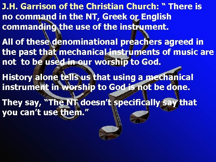 """J. H. Garrison of the Christian Church: """" There is no command in the"""