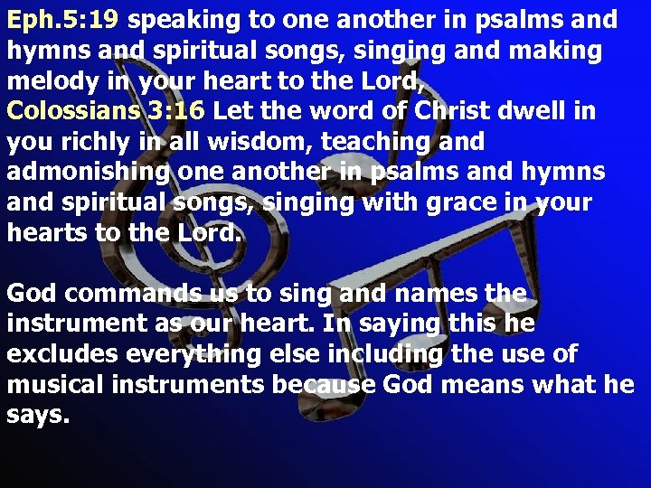 Eph. 5: 19 speaking to one another in psalms and hymns and spiritual songs,