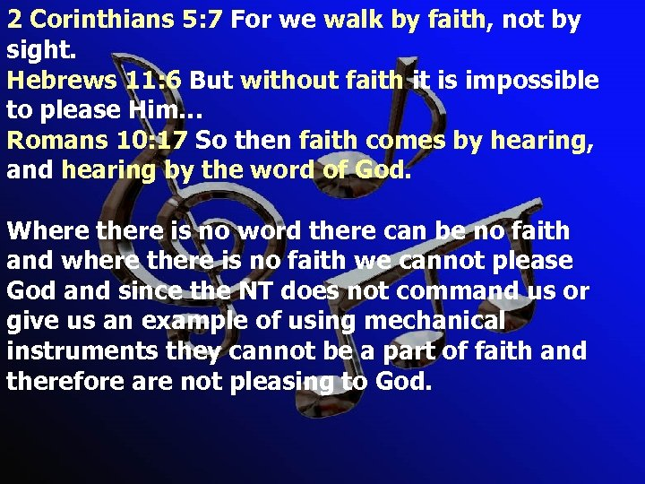 2 Corinthians 5: 7 For we walk by faith, not by sight. Hebrews 11: