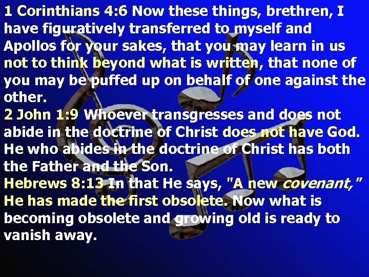 1 Corinthians 4: 6 Now these things, brethren, I have figuratively transferred to myself