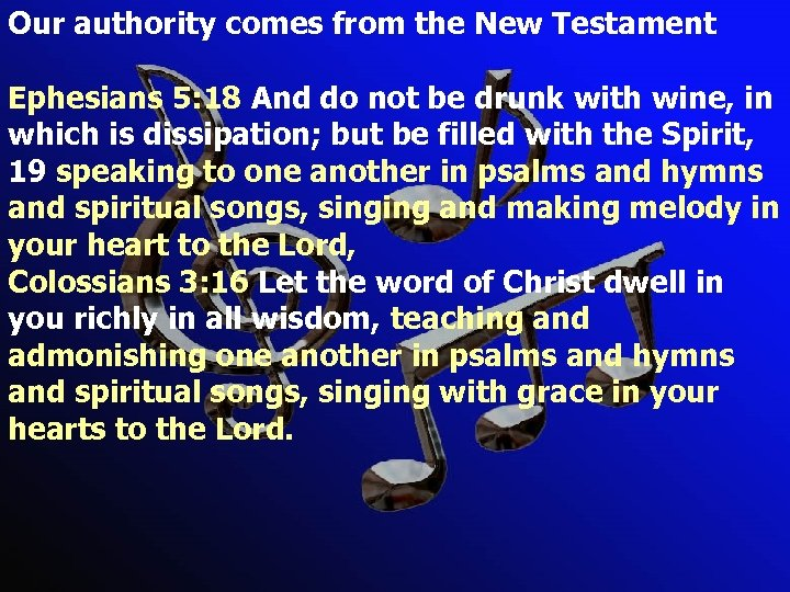 Our authority comes from the New Testament Ephesians 5: 18 And do not be
