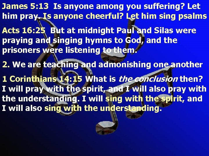 James 5: 13 Is anyone among you suffering? Let him pray. Is anyone cheerful?