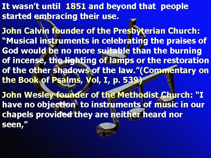 It wasn't until 1851 and beyond that people started embracing their use. John Calvin