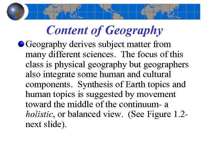 Content of Geography derives subject matter from many different sciences. The focus of this