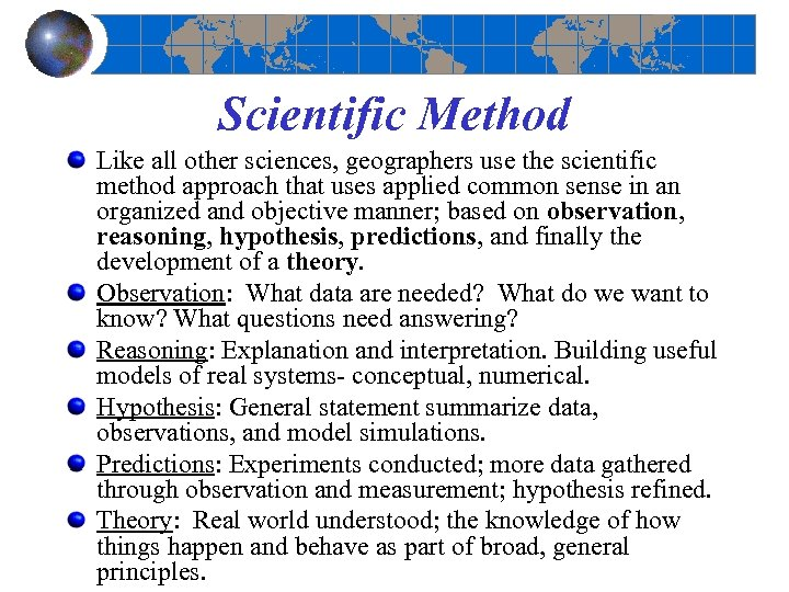 Scientific Method Like all other sciences, geographers use the scientific method approach that uses