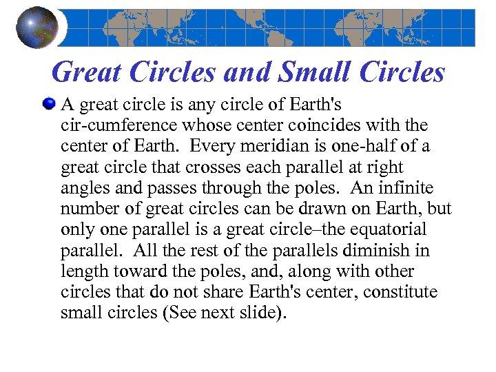 Great Circles and Small Circles A great circle is any circle of Earth's cir