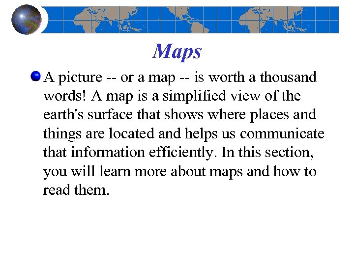 Maps A picture or a map is worth a thousand words! A map is