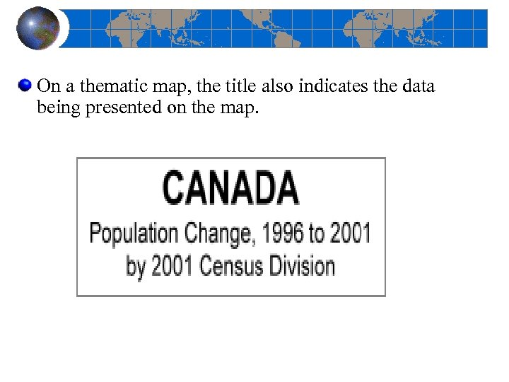On a thematic map, the title also indicates the data being presented on the
