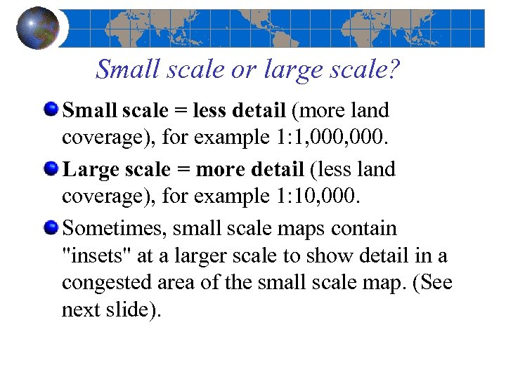 Small scale or large scale? Small scale = less detail (more land coverage), for