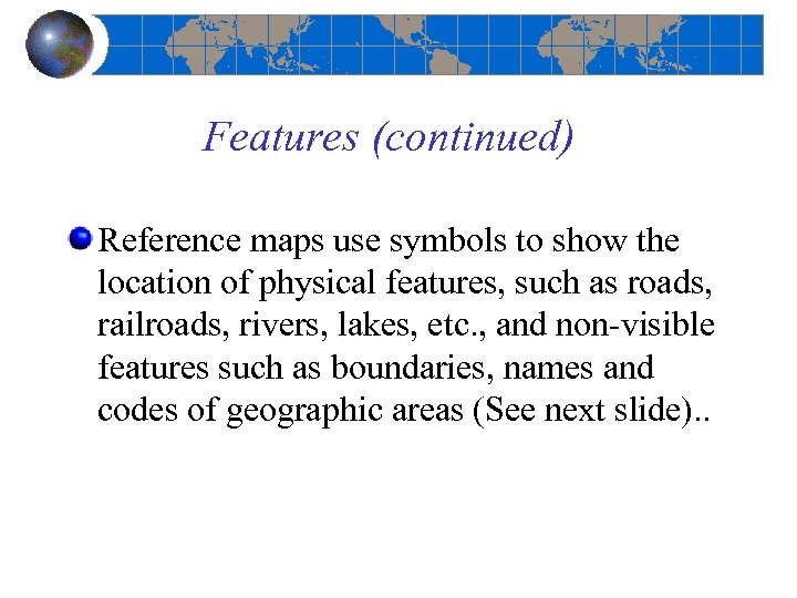 Features (continued) Reference maps use symbols to show the location of physical features, such