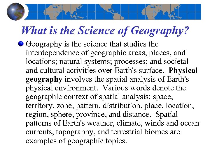 What is the Science of Geography? Geography is the science that studies the interdependence
