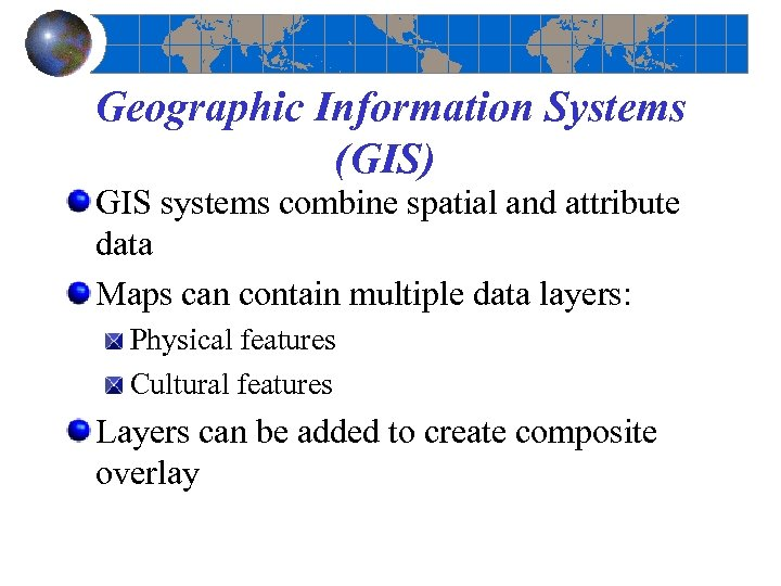 Geographic Information Systems (GIS) GIS systems combine spatial and attribute data Maps can contain