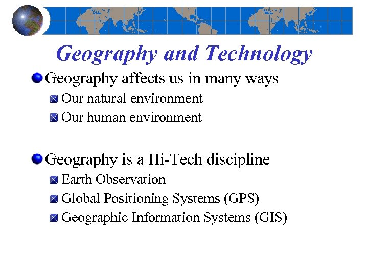 Geography and Technology Geography affects us in many ways Our natural environment Our human