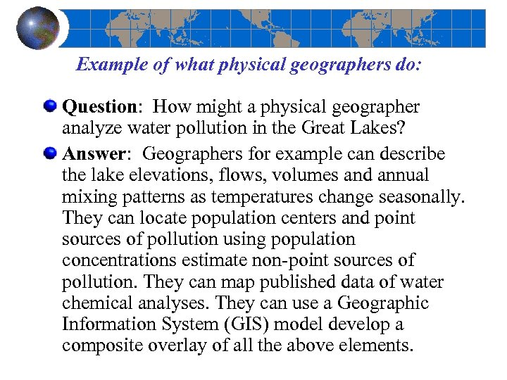 Example of what physical geographers do: Question: How might a physical geographer analyze water