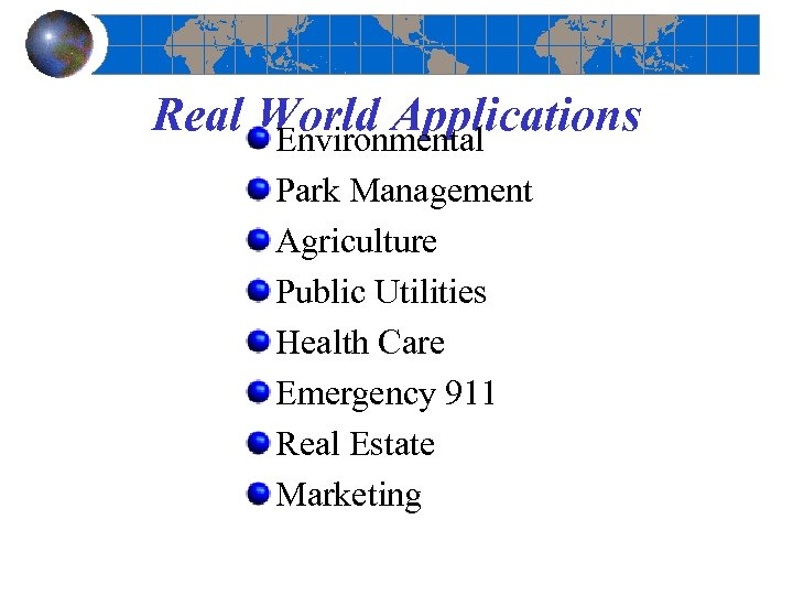 Real World Applications Environmental Park Management Agriculture Public Utilities Health Care Emergency 911 Real