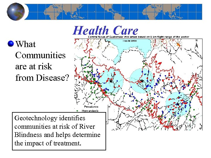 Health Care What Communities are at risk from Disease? Geotechnology identifies communities at risk