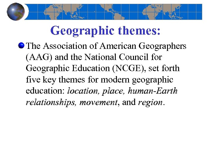 Geographic themes: The Association of American Geographers (AAG) and the National Council for Geographic
