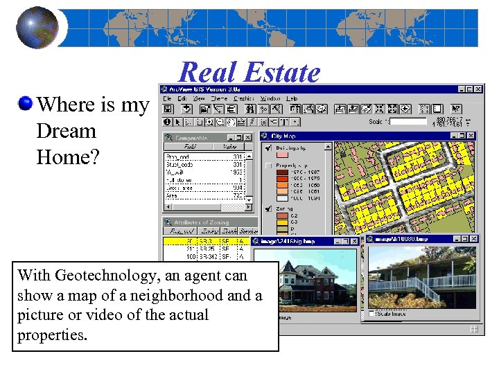 Real Estate Where is my Dream Home? With Geotechnology, an agent can show a