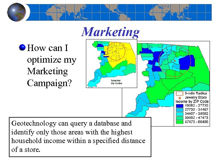 Marketing How can I optimize my Marketing Campaign? Geotechnology can query a database and