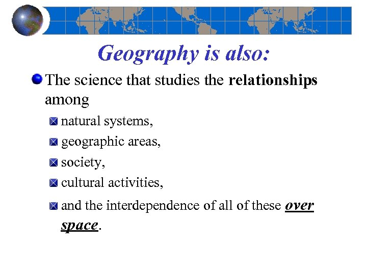 Geography is also: The science that studies the relationships among natural systems, geographic areas,
