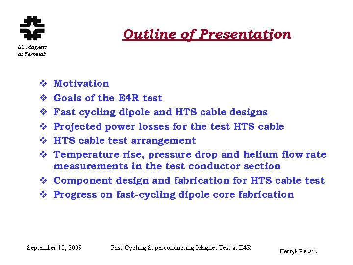 Outline of Presentation SC Magnets at Fermilab Motivation Goals of the E 4 R