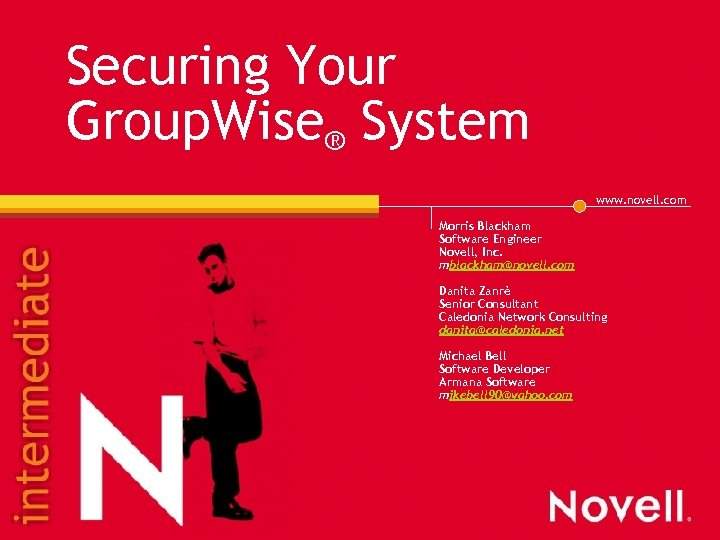 Securing Your Group. Wise® System www. novell. com Morris Blackham Software Engineer Novell, Inc.