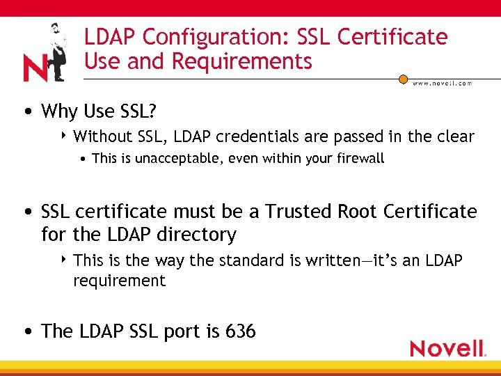 LDAP Configuration: SSL Certificate Use and Requirements • Why Use SSL? 4 Without SSL,