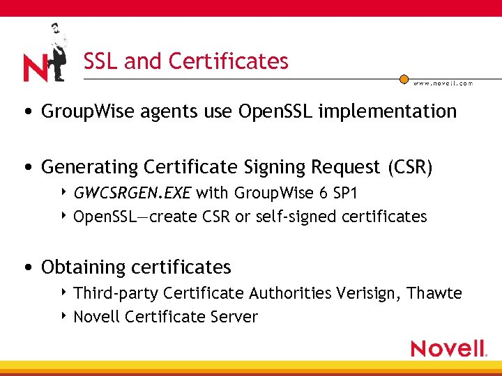 SSL and Certificates • Group. Wise agents use Open. SSL implementation • Generating Certificate