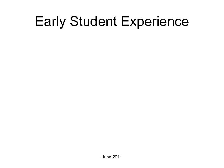 Early Student Experience June 2011