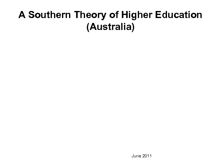 A Southern Theory of Higher Education (Australia) June 2011
