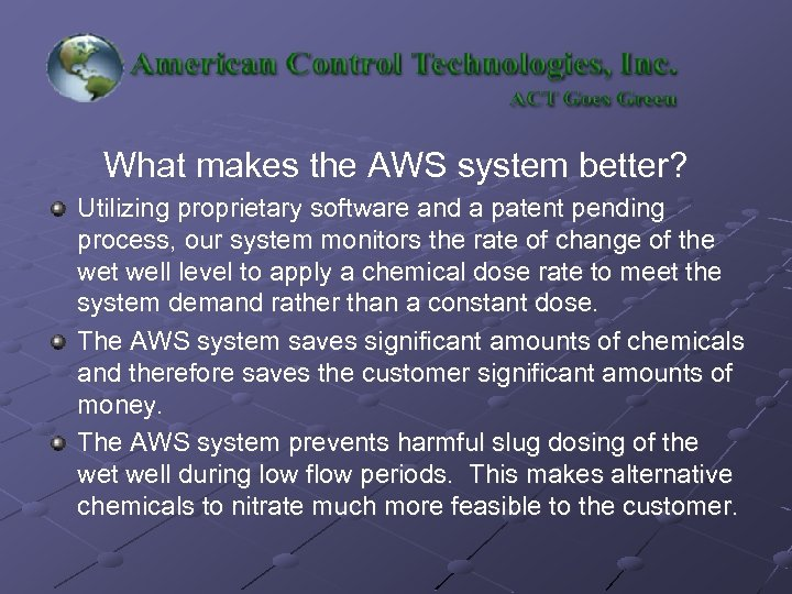 What makes the AWS system better? Utilizing proprietary software and a patent pending process,