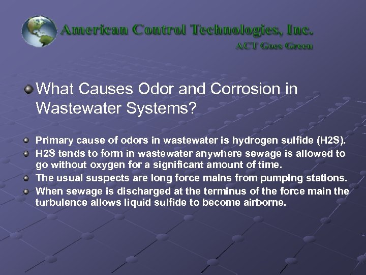 What Causes Odor and Corrosion in Wastewater Systems? Primary cause of odors in wastewater