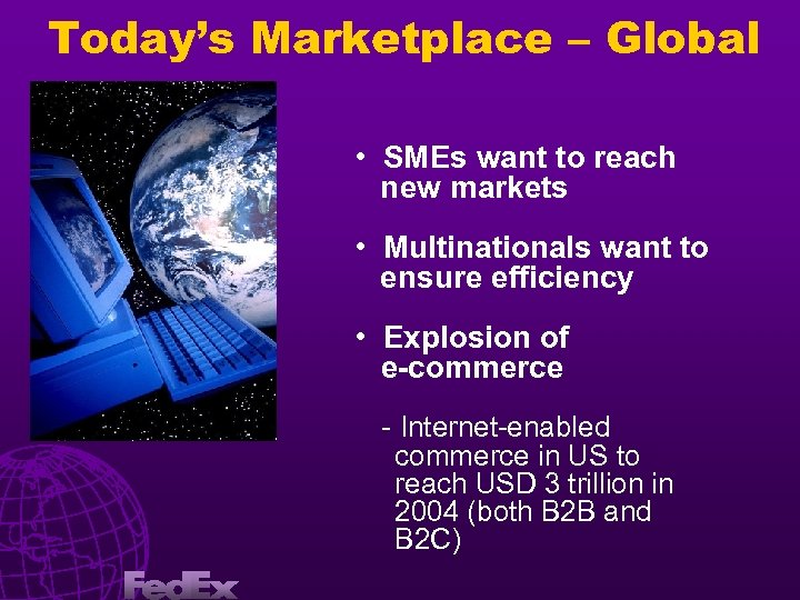 Today's Marketplace – Global • • SMEs want to reach new markets • Multinationals