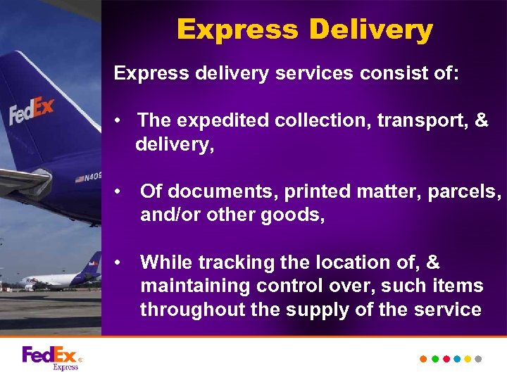 Express Delivery Express delivery services consist of: • The expedited collection, transport, & delivery,