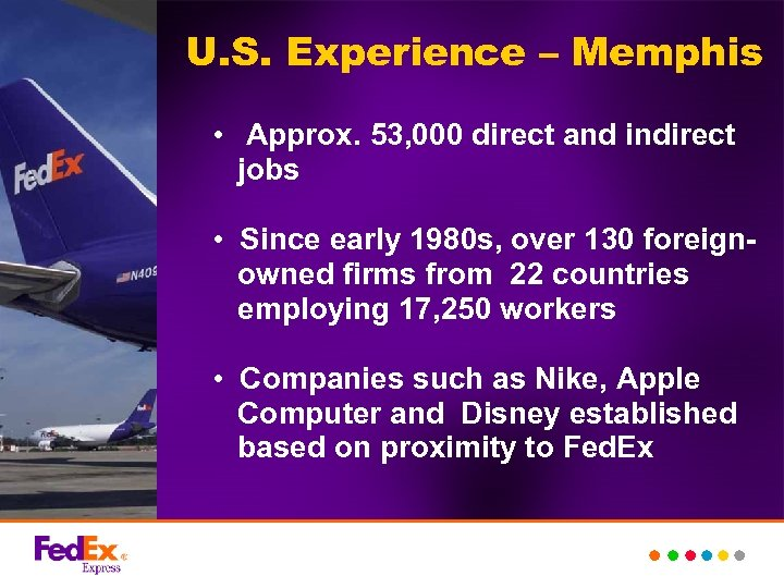 U. S. Experience – Memphis • Approx. 53, 000 direct and indirect jobs •