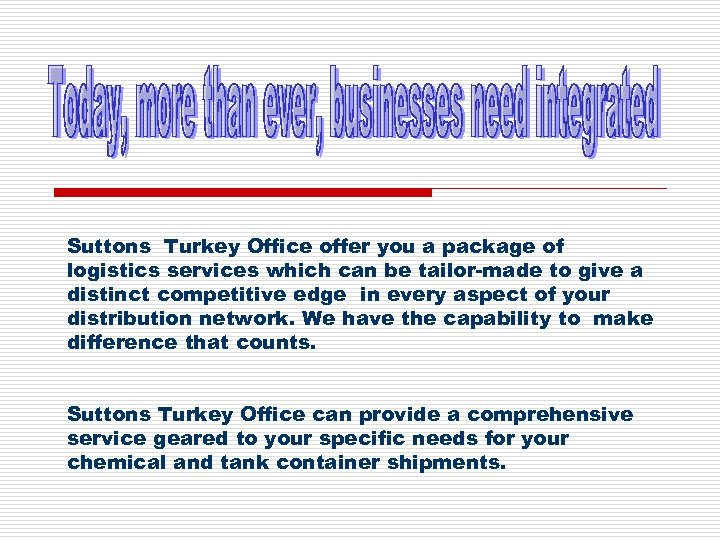 Suttons Turkey Office offer you a package of logistics services which can be tailor-made