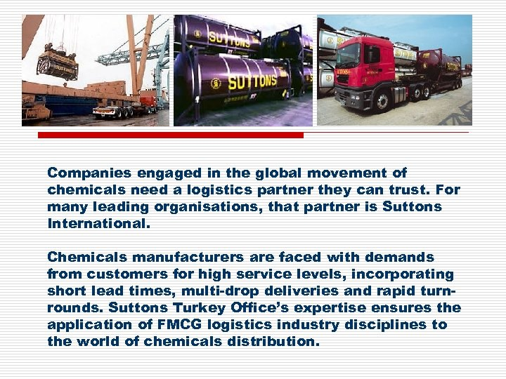 Companies engaged in the global movement of chemicals need a logistics partner they can