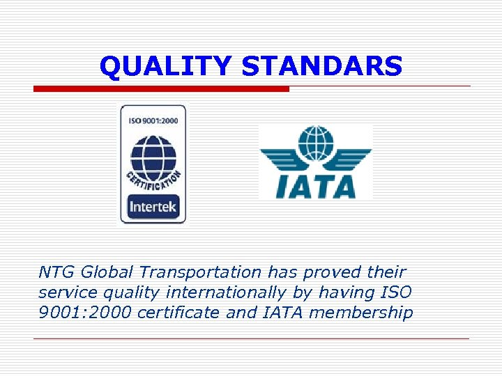 QUALITY STANDARS NTG Global Transportation has proved their service quality internationally by having ISO