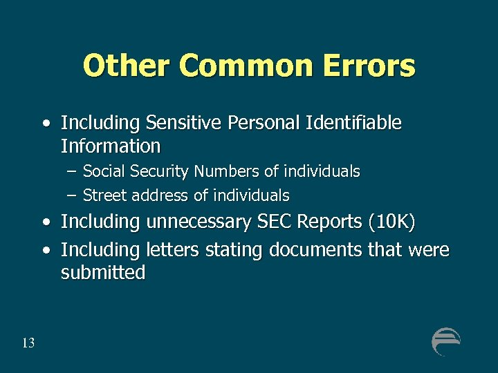 Other Common Errors • Including Sensitive Personal Identifiable Information – Social Security Numbers of