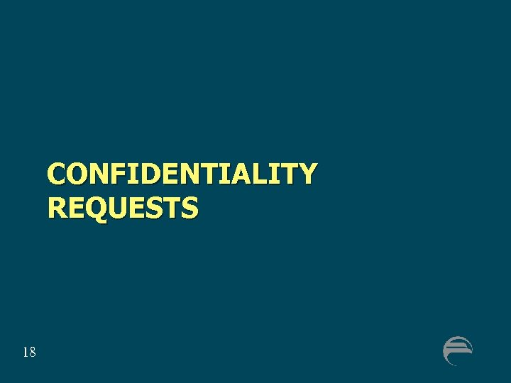 CONFIDENTIALITY REQUESTS 18