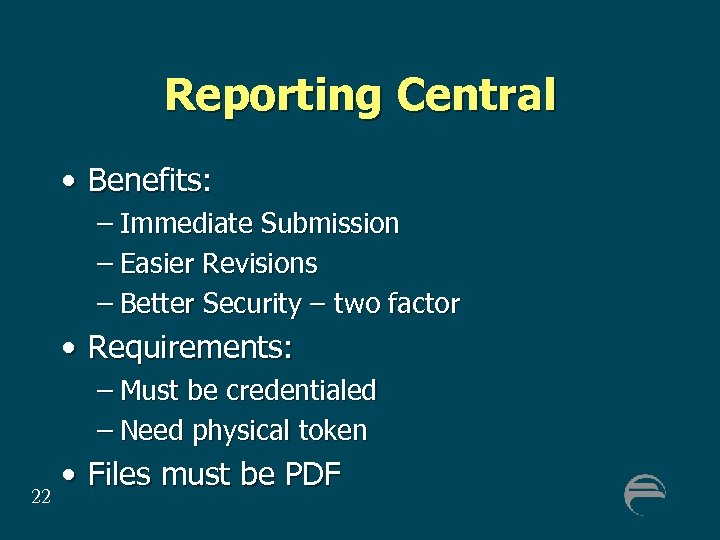 Reporting Central • Benefits: – Immediate Submission – Easier Revisions – Better Security –