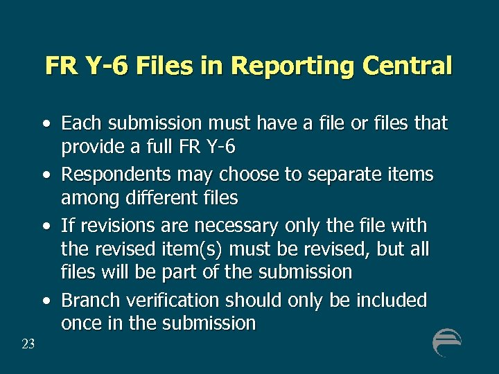 FR Y-6 Files in Reporting Central • Each submission must have a file or