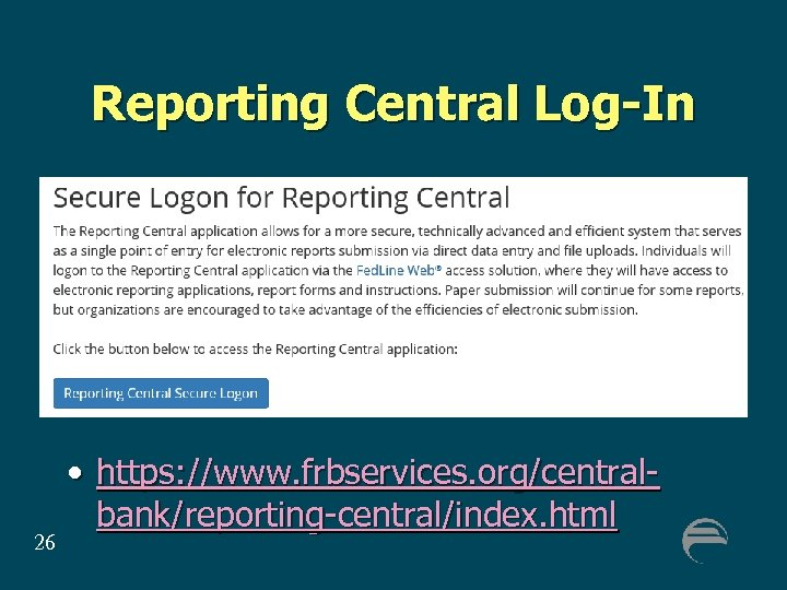 Reporting Central Log-In 26 • https: //www. frbservices. org/centralbank/reporting-central/index. html